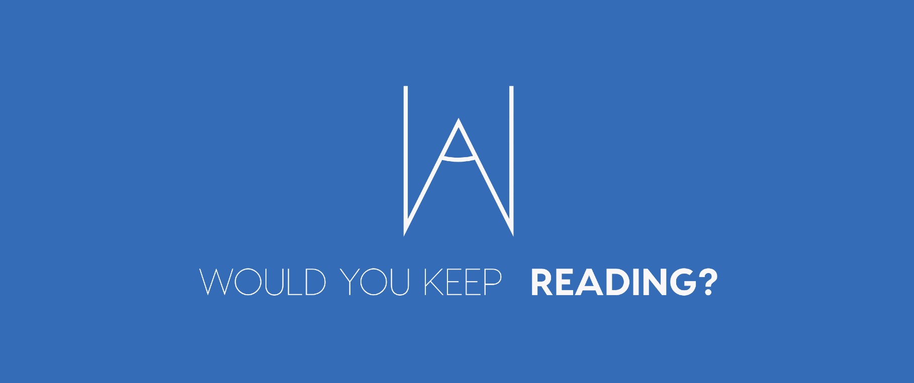 Would You Keep Reading?